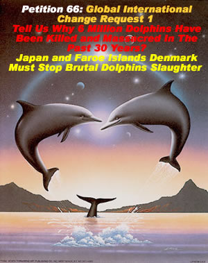 NEW Petition 66: Global International Change Request 1 to Save Dolphins from Massacre